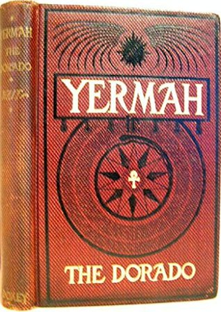 Yermah the Dorado: The Story of a Lost Race Frona Eunice Wait Colburn