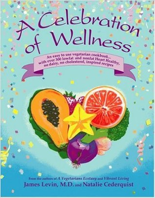 A Celebration of Wellness: A Cookbook for Vibrant Living  by  James Levin