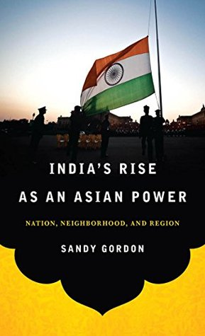 Indias Rise to Power in the Twentieth Century and Beyond  by  Sandy Gordon