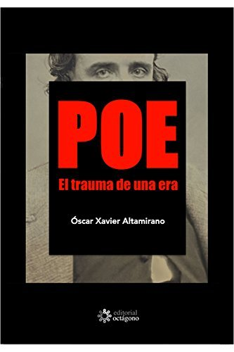 Poe. El trauma de una era: Historia intelectual de uno de los mas grandes genios del romanticismo en su contexto.  by  Óscar Xavier Altamirano