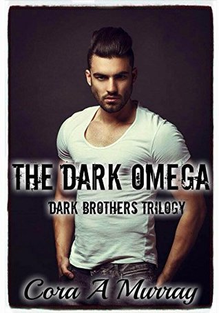 The Dark Omega (Dark Brothers Trilogy Book 2)  by  Cora A Murray