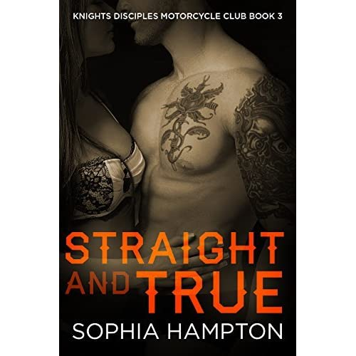 Straight And True (Knights Disciples Motorcycle Club #3