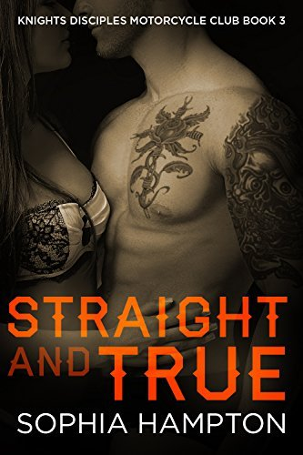 Straight and True (Knights Disciples Motorcycle Club #3)  by  Sophia Hampton