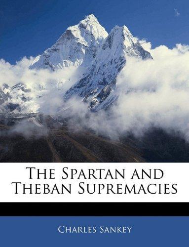 The Spartan and Theban Supremacies Charles Sankey