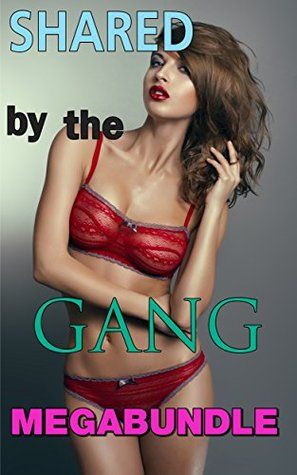 MENAGE STORIES: SHARED BY THE GANG MEGABUNDLE: 1st Time Group MMMF DP Rough Raw Reluctant CMNF: 12 Short Story Multi Author Box Set Ultimate Collection Mega Bundle Erica Roswell