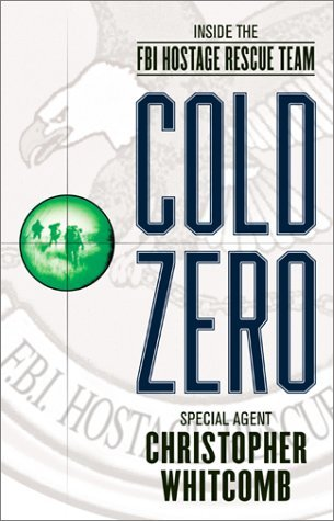 Cold Zero : Inside The FBI Hostage Rescue Team´20 Christopher Whitcomb