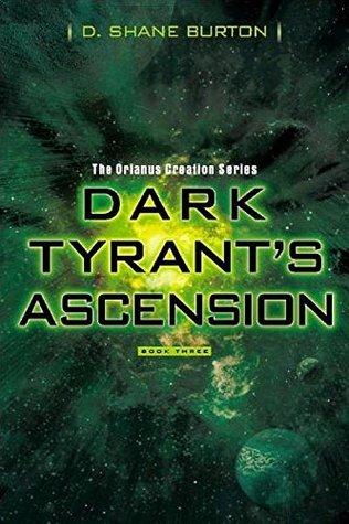 Dark Tyrants Ascension: The Orianus Creation Series, Book Three David Shane Burton