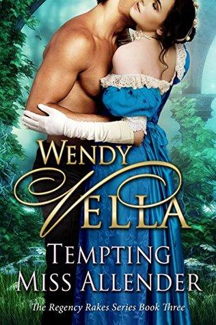 Tempting Miss Allender (Regency Rakes Book 3) Wendy Vella