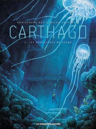Carthago, Les monolithes de Koubé (Carthago #4)  by  Christophe Bec (Scenario), Milan Jovanovic (Illustrations)