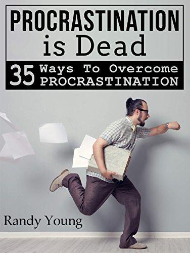 Procrastination Is Dead: 35 Ways To Overcome Procrastination Randy Young