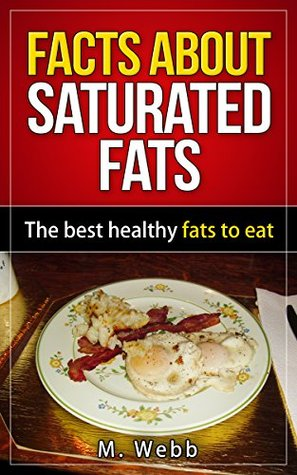 Facts About Saturated Fats: The best healthy fats to eat. M. Webb