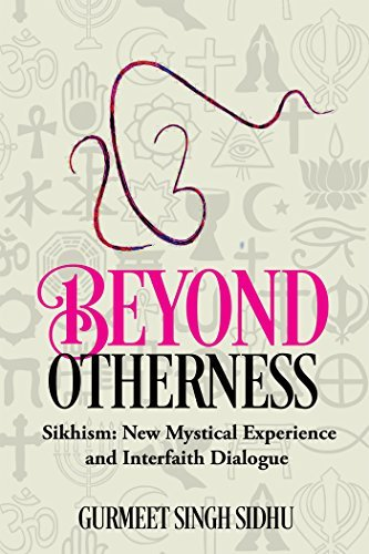 Beyond Otherness: Sikhism: New Mystical Experience and Interfaith Dialogue Gurmeet Singh Sidhu
