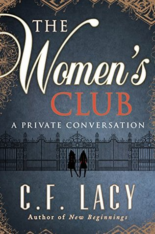 The Women's Club: A Private Conversation  by  C.F. Lacy