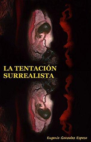 La Tentación Surrealista  by  Eugenio Gonzalez Espeso
