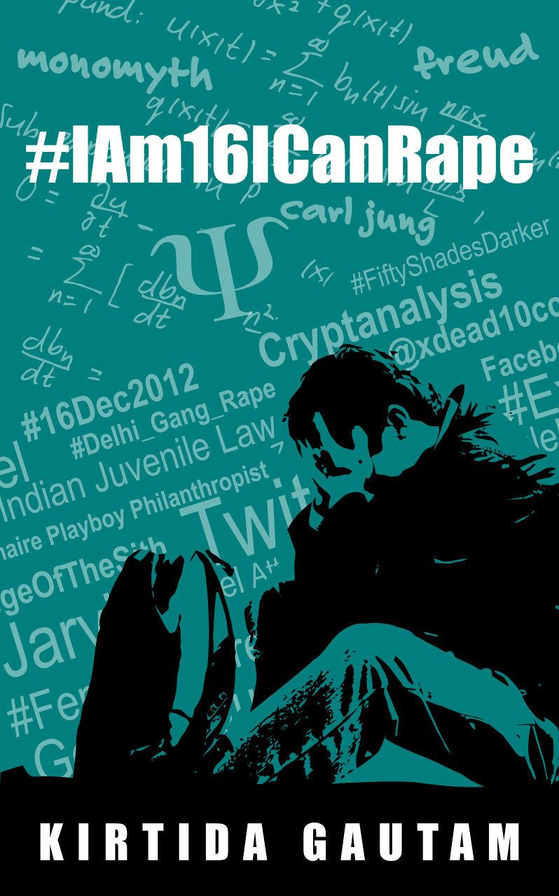 #IAm16ICanRape  by  Kirtida Gautam