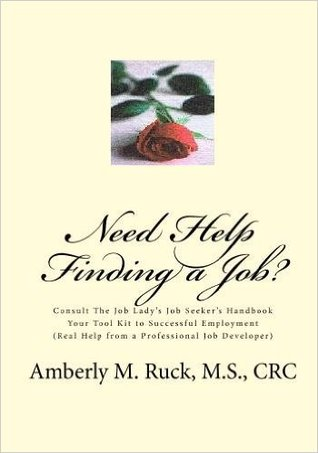 Need Help Finding a Job?  Consult The Job Ladys Job Seekers Handbook: Your Tool Kit to Successful Employment  (Real Help from a Professional Job Developer) (Volume 1)  by  Amberly M. Ruck