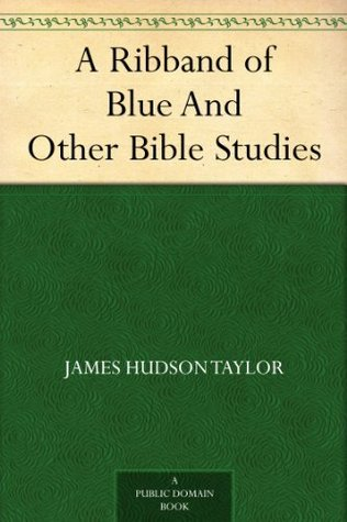 A Ribband of Blue And Other Bible Studies James Hudson Taylor