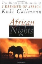 African Nights: True Stories from the Author of I Dreamed of Africa Kuki Gallmann