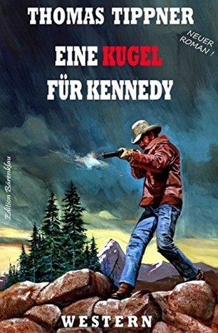 Eine Kugel für Kennedy: Cassiopeiapress Western/ Edition Bärenklau Thomas Tippner