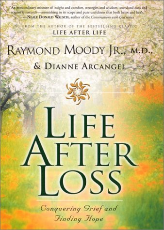 Life After Loss: Conquering Grief and Finding Hope Raymond A. Moody Jr.