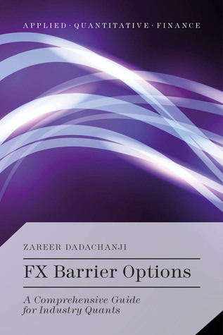 FX Barrier Options: A Comprehensive Guide for Industry Quants Zareer Dadachanji