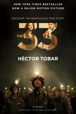 The 33: Deep Down Dark: The Untold Stories of 33 Men Buried in a Chilean Mine, and the Miracle That Set Them Free Héctor Tobar