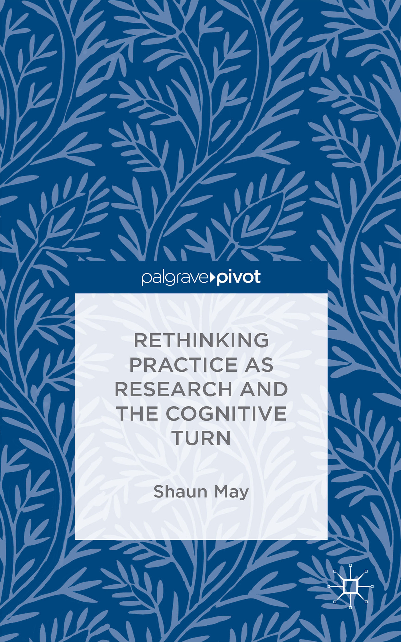 Rethinking Practice as Research and the Cognitive Turn Shaun May