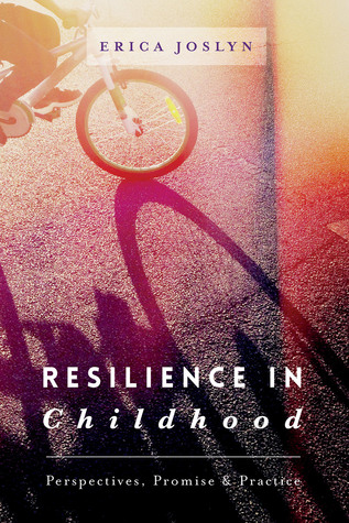 Resilience in Childhood: Perspectives, Promise & Practice  by  Erica Joslyn