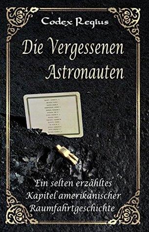 Die vergessenen Astronauten: Ein selten erzähltes Kapitel der Raumfahrtgeschichte  by  Codex Regius