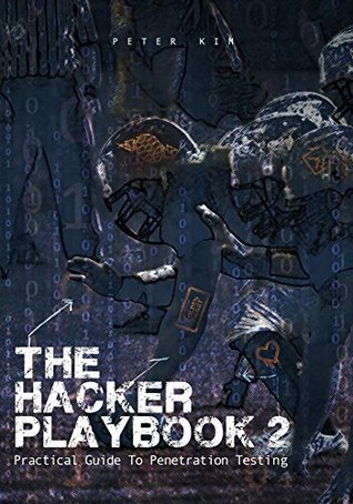 The Hacker Playbook: Practical Guide to Penetration Testing  by  Peter Kim
