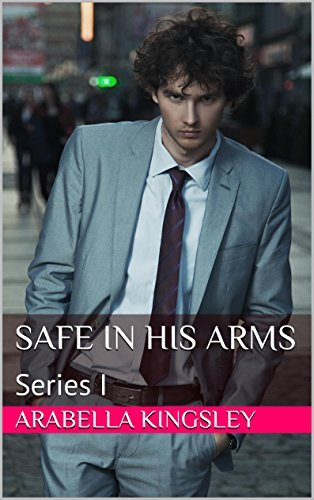 Safe In His Arms: Series I Arabella Kingsley