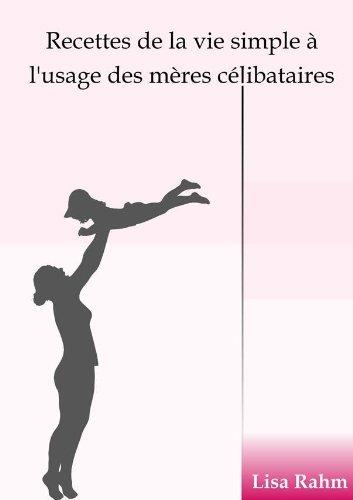 Recettes de la vie simple à lusage des mères célibataires  by  Lisa Rahm