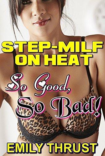 TABOO EROTICA: STEP-MILF ON HEAT- SO GOOD, SO BAD! Emily Thrust