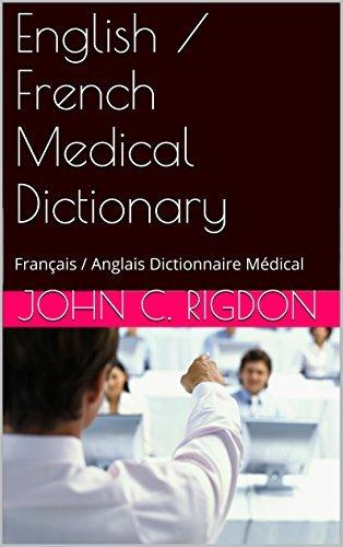 English / French Medical Dictionary: Français / Anglais Dictionnaire Médical  by  John C. Rigdon