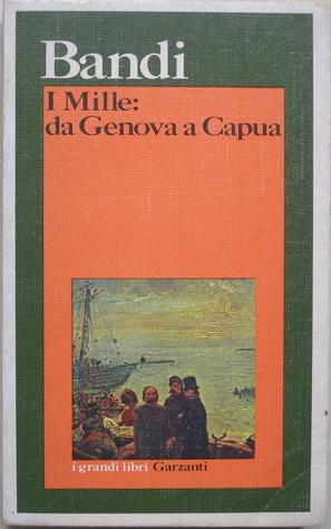 I Mille: Un toscano al fianco di Garibaldi  by  Giuseppe Bandi