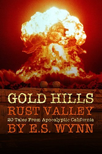 Gold Hills, Rust Valley: 20 Tales From Apocalyptic California E.S. Wynn
