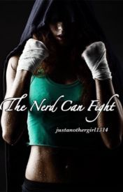 The Nerd Can Fight  by  justanothergirl1314
