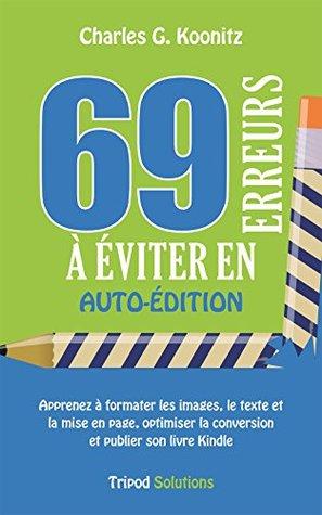69 erreurs à éviter en auto-édition: Apprenez à formater les images, le texte et la mise en page, optimiser la conversion et publier son livre Kindle  by  Charles G. Koonitz