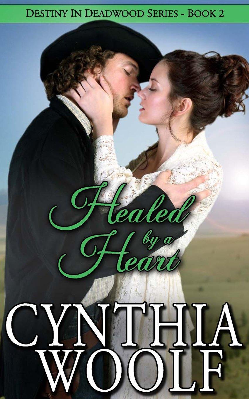 Healed a Heart (Destiny in Deadwood #2) by Cynthia Woolf