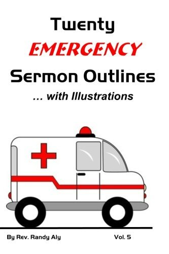 Twenty Emergency Sermon Outlines with Illustrations (Twenty Sermon Outlines Book 5) Randy Aly