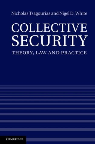 Collective Security: Theory, Law and Practice  by  Nicholas Tsagourias