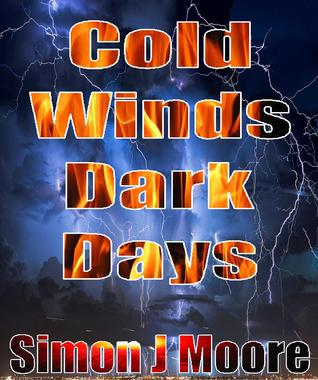 Cold Winds, Dark Days  by  Simon J Moore