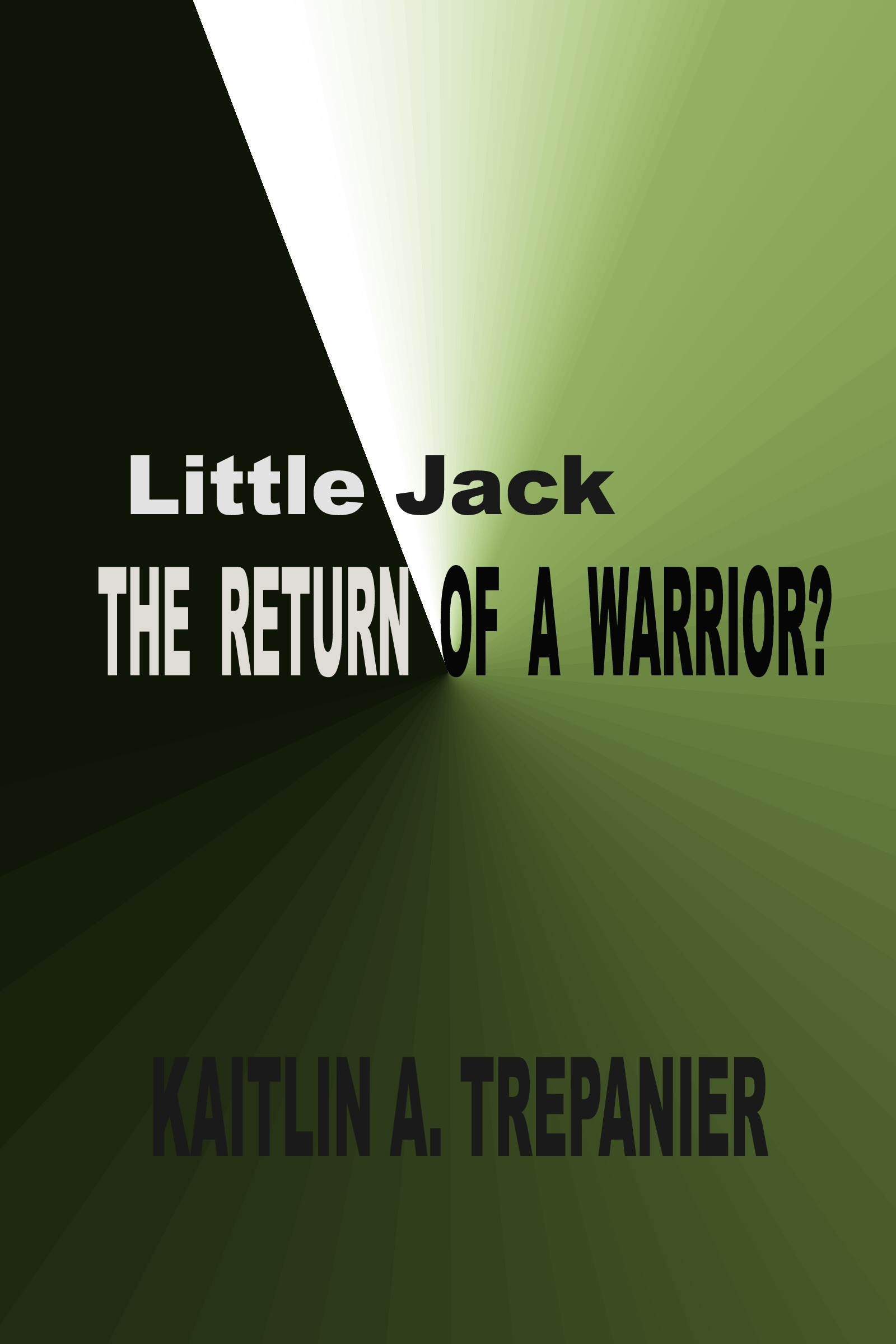 Little Jack ... The Return of a Warrior?  by  Kaitlin A. Trepanier