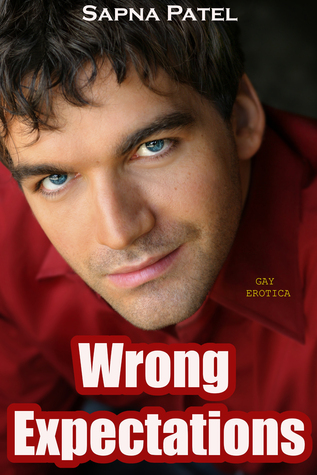 Gay Erotica: Wrong Expectations  by  Sapna Patel