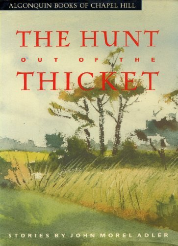 The Hunt Out of the Thicket: Stories John Morel Adler