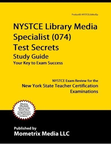 NYSTCE Library Media Specialist (074) Test Secrets Study Guide: NYSTCE Exam Review for the New York State Teacher Certification Examinations  by  NYSTCE Exam Secrets Test Prep Team