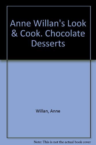 Look and cook chocolate desserts  by  Anne Willan