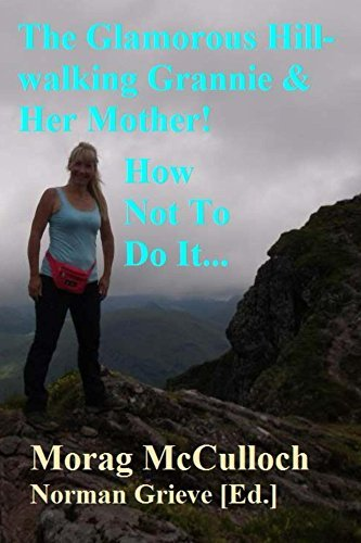 How Not To Do It...: The Glamourous Hill-walking Grannie and Her Mother!  by  Morag McCulloch