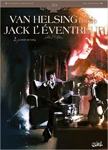 Van Helsing contre Jack Léventreur Tome 2 - La belle de Crécy  by  Jacques Lamontagne