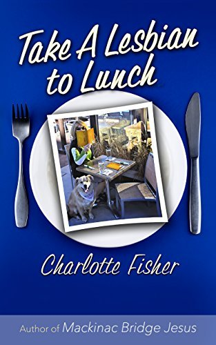 Take a Lesbian to Lunch Charlotte Fisher